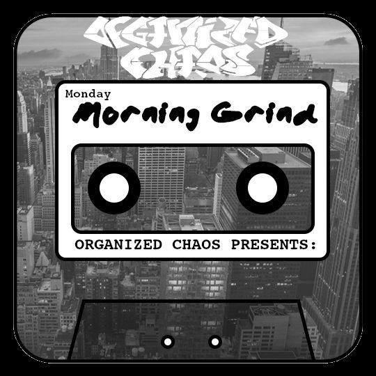 Organized Chaos Presents The Monday Morning Grind