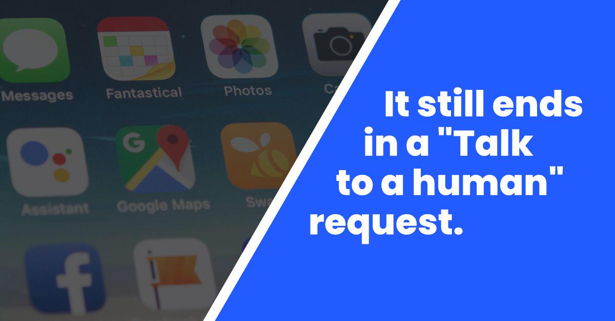 chatbot flows end in talk to a human requests