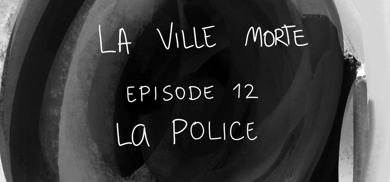 titre en image - La ville morte / épisode 12 - la police