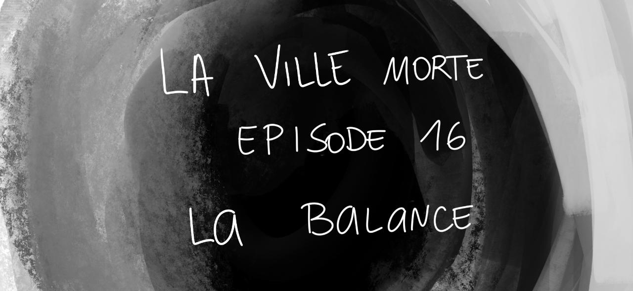 La ville morte / épisode 16 - la balance