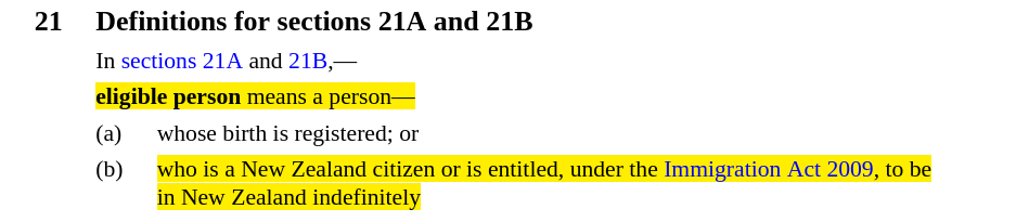 Screenshot of text with heading, Definitions for sections 21A and 21B, with highlighted parts that read, eligible person means a person ... who is a New Zealand citizen or is entitled, under the Immigration Act 2009, to be in New Zealand indefinitely